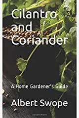 Cilantro and Coriander: A Home Gardener's Guide (Backyard Garden Herbs) Paperback