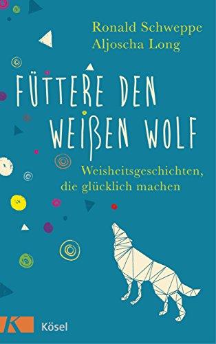 fttere-den-weien-wolf-weisheitsgeschichten-die-glcklich-machen-german-edition