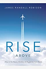 Rise Above: How to Go Faster, Farther, & Higher in Your Faith Hardcover