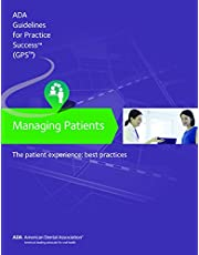Managing Patients: The Patient Experience Guidelines for Pratctice Success: Best Practices