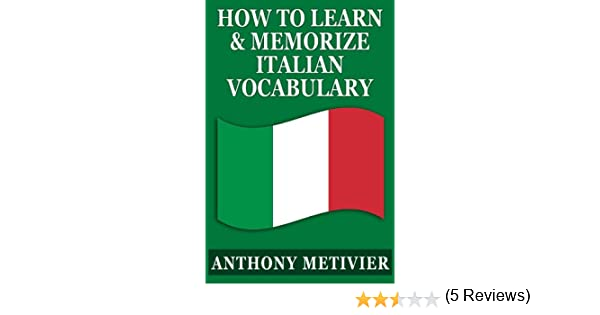 How to Learn and Memorize Italian Vocabulary ... Using a Memory ...