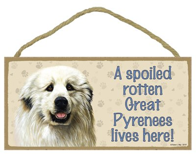 Spoiled Rotten Great Pyrenees Dog 5 X 10 Wood Sign Plaque USA (Spoiled Rotten Sign)