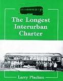 The Longest Interurban Charter, Larry Plachno, 0933449089