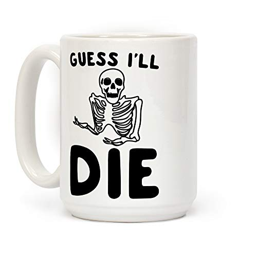 LookHUMAN Guess I'll Die Skeleton Halloween Parody White 15 Ounce Ceramic Coffee -