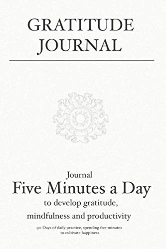 Gratitude Journal: Journal 5 minutes a day to develop gratitude, mindfulness and productivity: 90 Days of daily practice…
