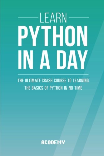 Learn Python In A DAY: The Ultimate Crash Course to Learning the Basics of Python In No Time Front Cover