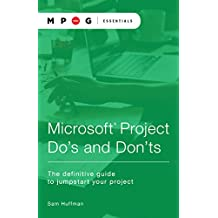 Microsoft® Project Do's and Don'ts: The definitive guide to jumpstart your project (MPUG Essentials Series)