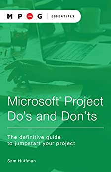 Microsoft Project Do's and Don'ts: The definitive guide to jumpstart your project by [Huffman, Sam]