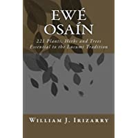 Ewe Osain: 221 Plants, Herbs and Trees essential to the Lucumi tradition.