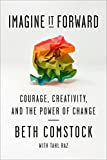 img - for Imagine It Forward: Courage, Creativity, and the Power of Change book / textbook / text book