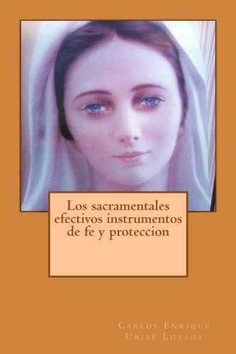 Los sacramentales efectivos instrumentos de fe y proteccion (Spanish Edition) [Carlos Enrique Uribe Lozada] (Tapa Blanda)