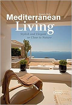 Mediterranean Living: Stylish And Elegant Or Close To Nature por Manuela Roth