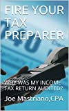 FIRE YOUR TAX PREPARER: WHY WAS MY INCOME TAX RETURN AUDITED? (Tax Representation Book 1)