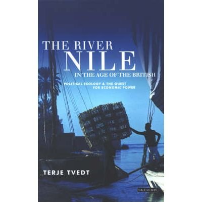 The River Nile in the Age of the British: Political Ecology and the Quest for Economic Power (Hardback) - Common pdf