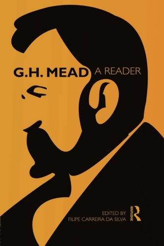 G.H. Mead: A Reader (George Herbert Mead Mind Self And Society)