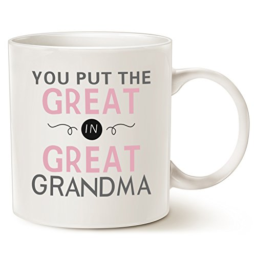 Christmas Gifts Grandma Coffee Mug - You Put the Great in Great Grandma - Best Birthday Gifts for Your Grandma, Grandmother or Even Your Mom, Ceramic Cup White, 14 Oz (Great Birthday Gifts)