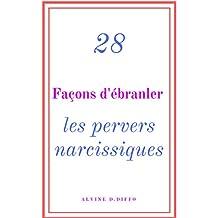 28 Façons d'ébranler les pervers narcissiques: Vaincre le manipulateur à son propre jeu (French Edition)