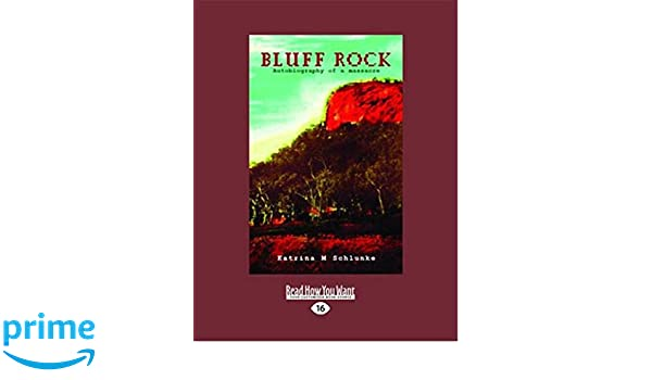 Amazon bluff rock autobiography of a massacre 9781458718655 amazon bluff rock autobiography of a massacre 9781458718655 katrina m schlunke books fandeluxe Image collections