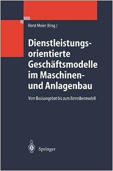 Dienstleistungsorientierte Geschäftsmodelle im Maschinen- und Anlagenbau: Vom Basisangebot bis zum Betreibermodell (German Edition)