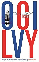 The Unpublished David Ogilvy by David Ogilvy (2014-05-13)