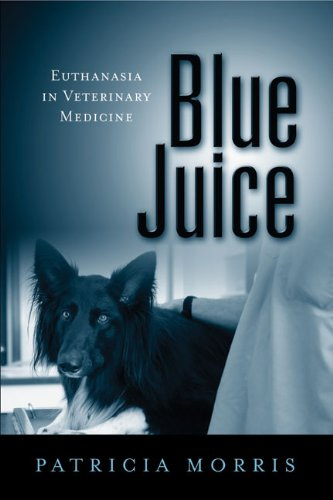Blue Juice: Euthanasia in Veterinary Medicine (Animals Culture And Society) by Temple University Press