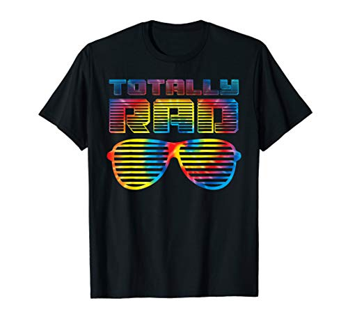 Funny 80's Totally Rad Shirt | Tie Dye 1980's Lovers Gift ()