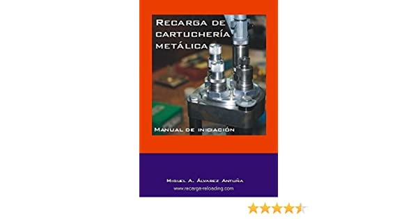 Recarga de cartuchería metálica. Manual de iniciación.: Amazon.es: Miguel A. Alvarez Antuña: Libros
