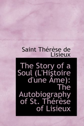 The Story of a Soul (L'Histoire D'Une AME): The Autobiography of St. Therese of Lisieux (Bibliobazaar Reproduction)