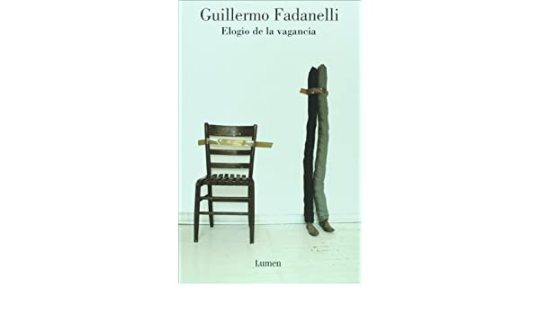 Amazon.com: Elogio de la vagancia (Spanish Edition) (9786074290714): Guillermo Fadanelli: Books