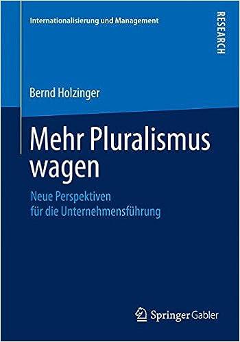 Book Mehr Pluralismus wagen: Neue Perspektiven für die Unternehmensführung (Internationalisierung und Management) (German Edition)