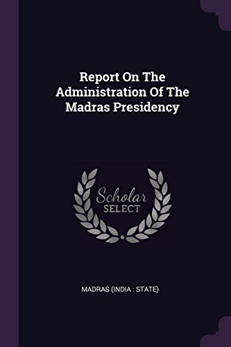 Report On The Administration Of The Madras Presidency