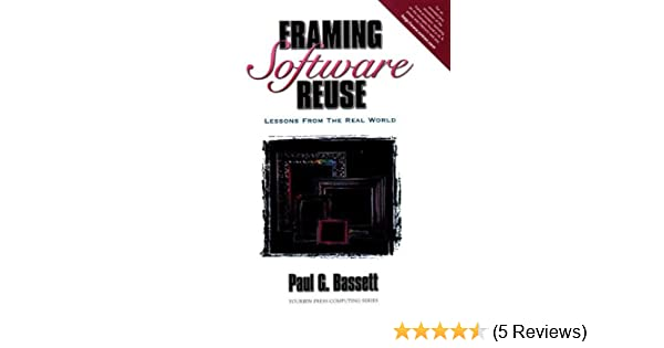 Framing Software Reuse Lessons From The Real World Bassett Paul G 9780133278590 Amazon Com Books