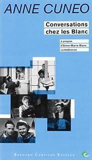 Conversations chez les Blanc : (à propos d'Anne-Marie Blanc, comédienne), Cuneo, Anne