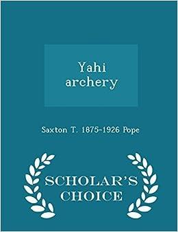Book Yahi archery - Scholar's Choice Edition by Saxton T. 1875-1926 Pope (2015-02-13)