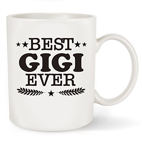 Best Gigi Ever Coffee Mug Tea Cup - Funny Gigi Gifts - Perfect Mothers Day Birthday Gift for Grandma, Grandmother, Nana, Gigi, Mimi (Best Gigi Ever Mug, 11 OZ)