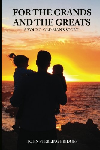 (For The Grands And The Greats: A Young-Old Man's Story)