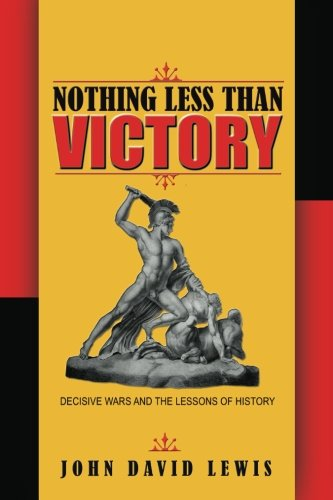 nothing-less-than-victory-decisive-wars-and-the-lessons-of-history
