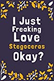"""I Just Freaking Love Stegoceras Okay?: (Diary, Notebook) (Journals) or Personal Use for Men, Women and Kids Cute Gift For Stegoceras Lovers. 6"""" x 9"""" (15.24 x 22.86 cm) - 120 Pages"""