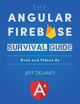 Download for free The Angular Firebase Survival Guide: Build Angular Apps on a Solid Foundation with Firebase