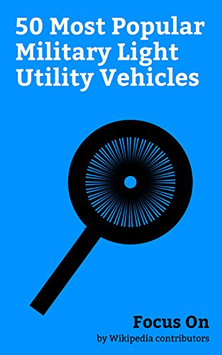 Focus On: 50 Most Popular Military Light Utility Vehicles: Chevrolet Silverado, Mercedes-Benz G-Class, Humvee, Chevrolet Tahoe, Toyota Land Cruiser (J70), ... Desert Patrol Vehicle, Hawkei, etc.