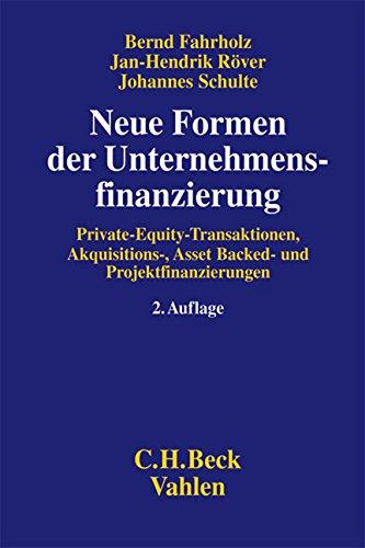 Neue Formen der Unternehmensfinanzierung: Unternehmenskäufe, Private-Equity-Transaktionen, Akquisitions-, Asset Backed- und Projektfinanzierungen