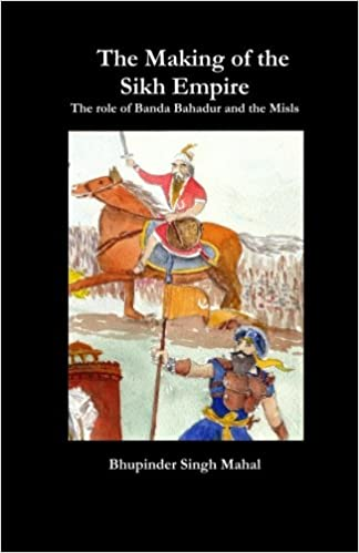The Making of the Sikh Empire: The role of Banda Bahadur and the