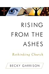 Rising From the Ashes: Rethinking Church Kindle Edition