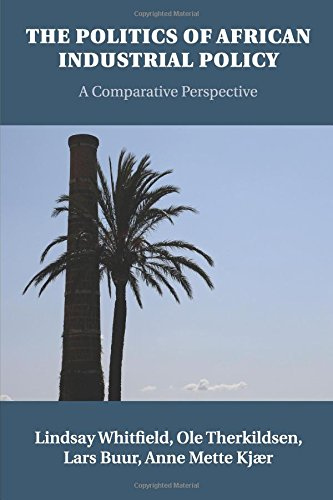 The Politics of African Industrial Policy: A Comparative Perspective (African Economic Development In A Comparative Perspective)