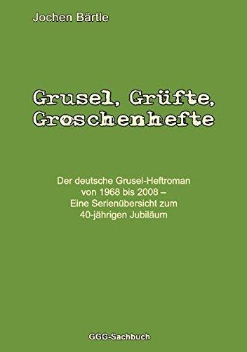 Grusel, Grüfte, Groschenhefte: Der deutsche Grusel-Heftroman von 1968 bis 2008 – Eine Serienübersicht zum 40-jährigen Jubiläum