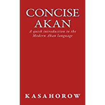 Concise Akan: A quick introduction to the Modern Akan language (Akan kasahorow)