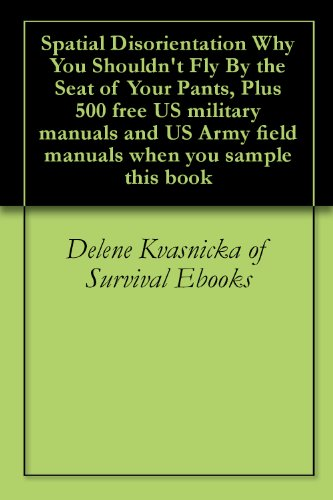 Spatial Disorientation Why You Shouldn't Fly By the Seat of Your Pants, Plus 500 free US military manuals and US Army field manuals when you sample this - Airline Pant