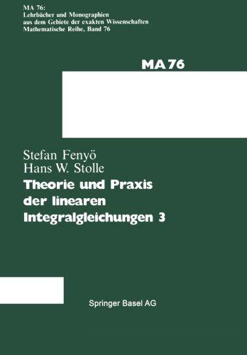 Theorie und Praxis der linearen Integralgleichungen (Lehrbücher und Monographien aus dem Gebiete der exakten Wissenschaf