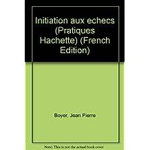 Initiation aux echecs (Pratiques Hachette) (French Edition)