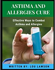 Asthma And Allergies Cure: Effective Ways to Combat Asthma and Allergies
